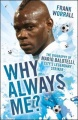 Why Always Me? The Biography of Mario Balotelli by Frank Worrall