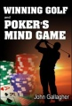 Winning Golf and Poker's Mind Game by John Gallagher
