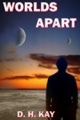 Worlds Apart by D. H. Kay