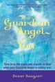 Your Guardian Angel and You: Tune in to the Signs and Signals to Hear What Your Guardian Angel Is Telling You by Denny Sargent