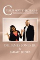 C Your Way Through-: The Lessons I Learned From Daddy's Girl by Dr. James Jones Jr. & Jarae' Jones