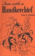 Fun with a Handkerchief by Philip Reed Willmarth
