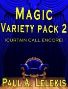 Magic Variety Pack 2: Curtain Call Encore by Paul A. Lelekis