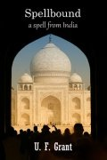 Spellbound: a spell from India by Ulysses Frederick Grant