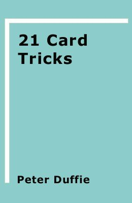 21 Card Tricks by Peter Duffie
