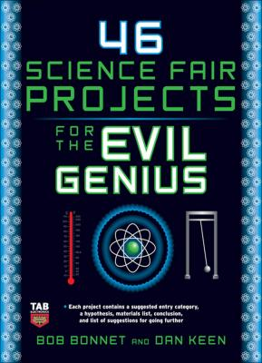 46 Science Fair Projects for the Evil Genius by Bob Bonnet & Dan Keen