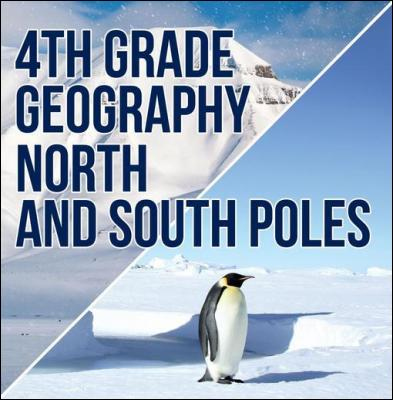 4th Grade Geography: North and South Poles: Fourth Grade Books Polar Regions for Kids by Baby Professor
