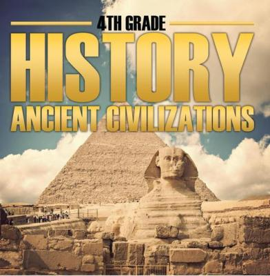 4th Grade History: Ancient Civilizations: Fourth Grade Books for Kids by Baby Professor