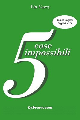 5 Cose Impossibili by Vin Carey
