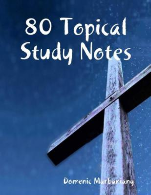 80 Topical Study Notes by Domenic Marbaniang