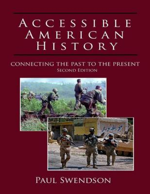 Accessible American History: Connecting the Past to the Present, Second Edition by Paul Swendson