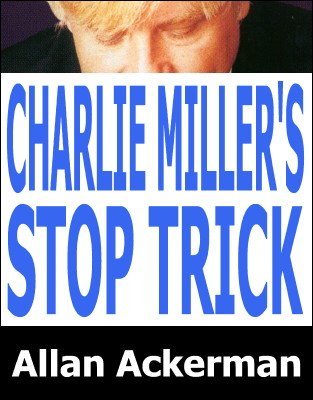 Charlie Miller's Stop Trick by Allan Ackerman