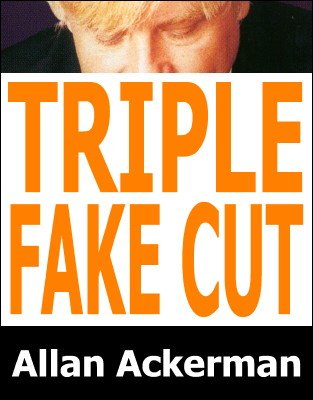 Triple Fake Cut by Allan Ackerman