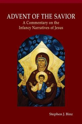 Advent of the Savior: A Commentary on the Infancy Narratives of Jesus by Stephen J. Binz