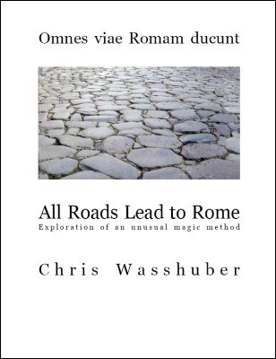 All Roads Lead To Rome: exploration of an unusual magic method by Chris Wasshuber