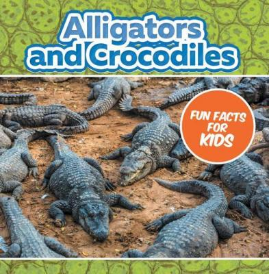 Alligators and Crocodiles Fun Facts For Kids: Animal Encyclopedia for Kids - Wildlife by Baby Professor