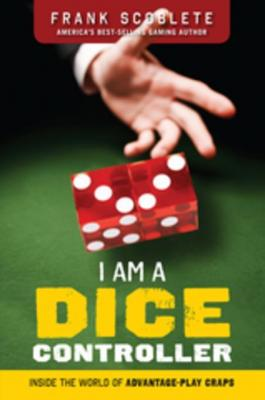 I Am a Dice Controller: Inside the World of Advantage-Play Craps! by Frank Scoblete