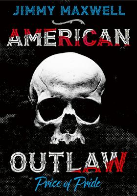 American Outlaw: Price of Pride by Jimmy Maxwell