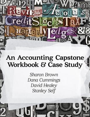 An Accounting Capstone & Workbook Case Study by Stanley Self & Sharon Brown & Dana Cummings
