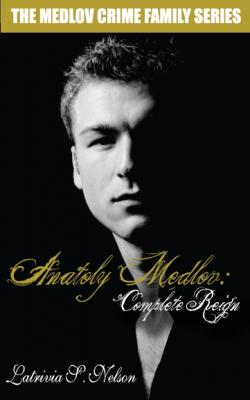 Anatoly Medlov: Complete Reign by Latrivia S. Nelson