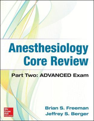 Anesthesiology Core Review: Part Two-ADVANCED Exam by Brian Freeman & Jeffrey Berger