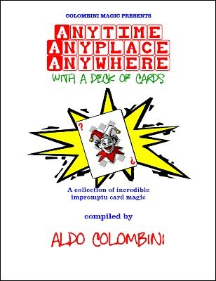 Anytime Anyplace Anywhere: with a deck of cards by Aldo Colombini