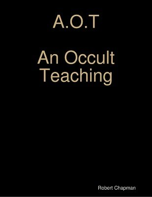 A.O.T. - An Occult Teaching by Rob Chapman