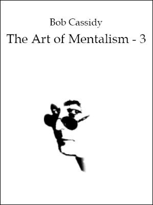 The Art of Mentalism 3 by Bob Cassidy