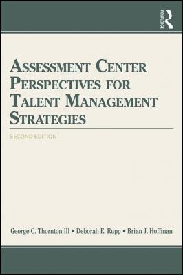 Assessment Center Perspectives for Talent Management Strategies: 2nd Edition by George C. Thornton III & Deborah E. Rupp & Brian J. Hoffman