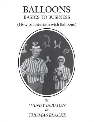 Balloons: Basics to Business by Windy Douton & Thomas Blacke
