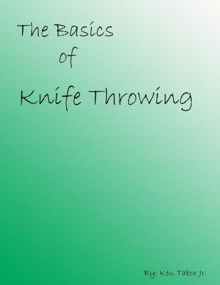 The Basics of Knife Throwing by Ken Tabor Jr.