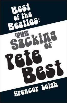 Best of the Beatles: The sacking of Pete Best by Spencer Leigh