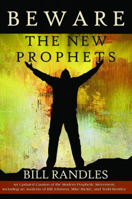 Beware The New Prophets revised: a caution of the Prophetic Movement by Bill A. Randles