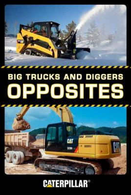 Big Trucks and Diggers: Opposites by Caterpillar