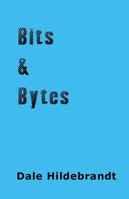 Bits and Bytes by Dale A. Hildebrandt