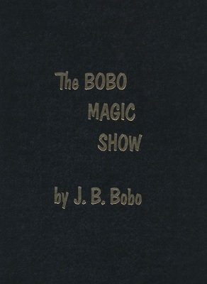 Bobo Magic Show by J. B. Bobo