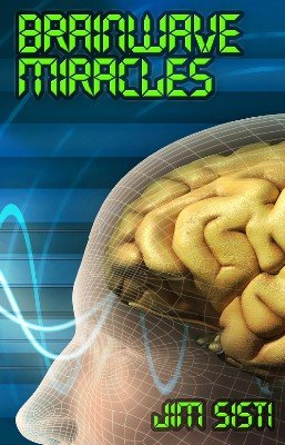 Brainwave Miracles by Jim Sisti