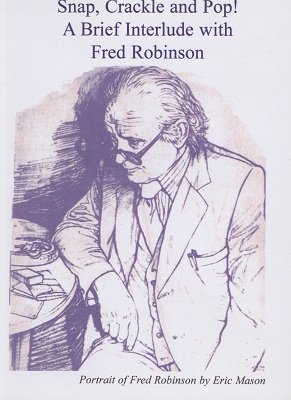 Snap, Crackle and Pop! A Brief Interlude with Fred Robinson (for resale) by Fred Robinson