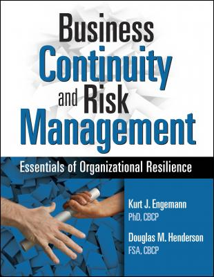 Business Continuity and Risk Management: Essentials of Organizational Resilience by Kurt J. Engemann & Douglas M. Henderson