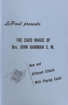 The Card Magic of Bro. John Hamman S. M. by Paul LePaul & Bro. John Hamman