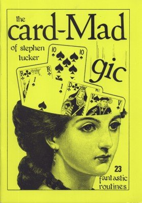 The Card Mad-gic of Stephen Tucker by Stephen Tucker