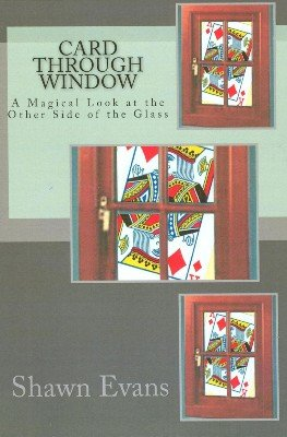 Card Through Window: A Magical Look at the Other Side of the Glass by Shawn Evans
