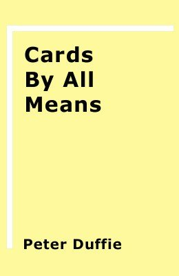 Cards By All Means by Peter Duffie