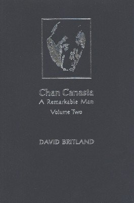 Chan Canasta: A Remarkable Man Volume 2 by David Britland