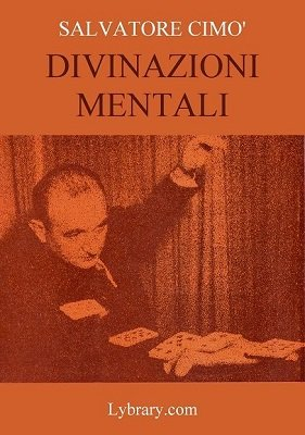 Enciclopedia dell'Illusionismo vol. II: Divinazioni Mentali by Salvatore Cimo