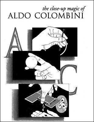 The Close-Up Magic of Aldo Colombini by Aldo Colombini