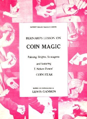 Bernard's Lesson on Coin Magic Teach-In by Lewis Ganson & Bobby Bernard