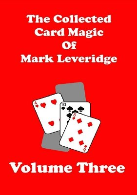 The Collected Card Magic of Mark Leveridge Volume 3 by Mark Leveridge