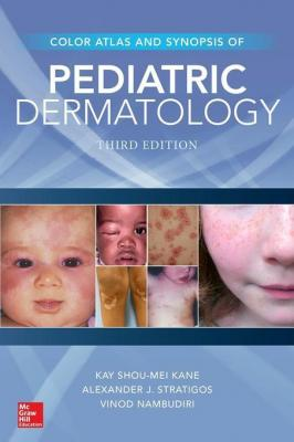 Color Atlas and Synopsis of Pediatric Dermatology: Third Edition by Kay Kane & Alexander Stratigos & Vinod Nambudiri