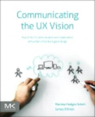 Communicating the UX Vision: 13 Anti-Patterns That Block Good Ideas by Martina Schell & James O'Brien